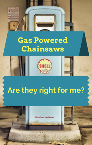 Gas powered chainsaws - are they right for me