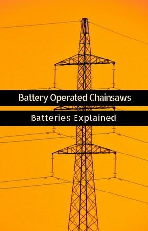 Battery operated chainsaws – Batteries explained