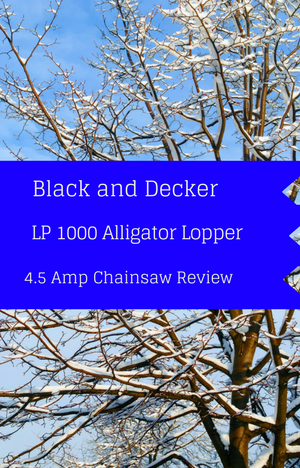 Black and Decker LP1000 Alligator Lopper 4.5 Amp Chainsaw Review
