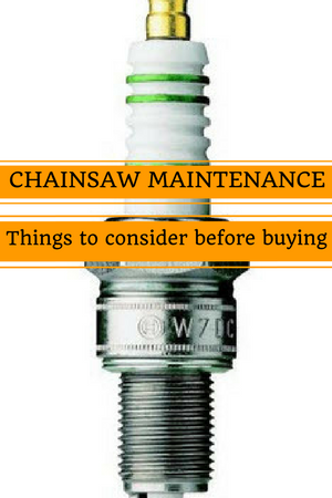 Chainsaw Maintenance – Things to consider before you buy
