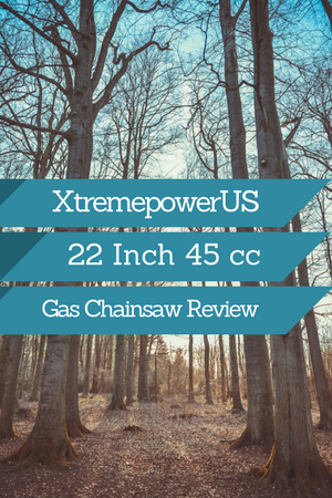 XtremepowerUS 22 inch 45cc Gas Chainsaw Review