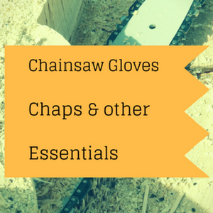 Chainsaw gloves, chaps and other essential apparel