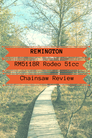Remington RM5118R Rodeo 51cc Chainsaw Review