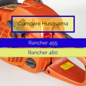 Compare the Husqvarna 455 and 460 Rancher Models