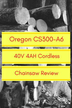 Oregon CS300-A6 40V Cordless Chainsaw Review