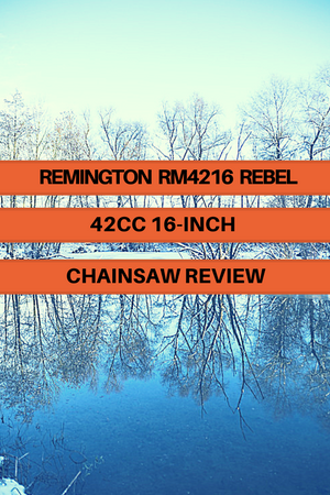Remington RM4216 Rebel 42cc 16-inch Chainsaw Review