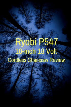 Ryobi P547 10-inch One+ 18V Chainsaw Review