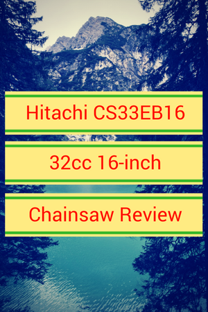Hitachi CS33EB16 16-Inch 32.2cc Chainsaw Review
