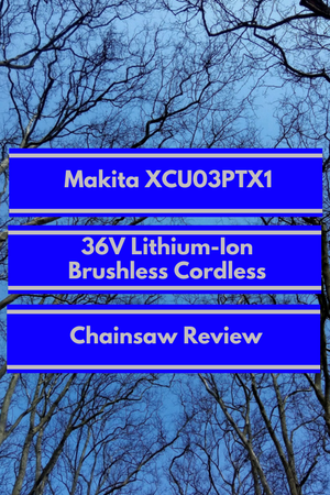 Makita XCU03PTX1 36V Lithium-Ion Brushless Cordless Chainsaw Review