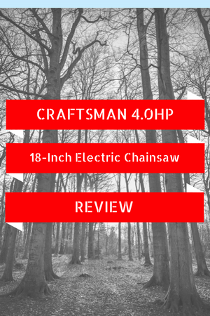 Craftsman 4.0HP 18-inch Electric Chainsaw Review